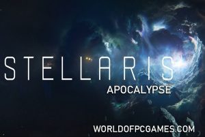 Stellaris Apocalypse Free Download PC Game By Worldofpcgames.com