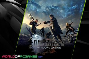 Final Fantasy XV Windows Edition Free Download PC Game By Worldofpcgames.com