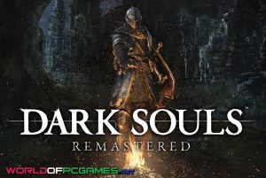 Dark Souls Remastered Free Download PC Game By Worldofpcgames.com