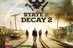 State Of Decay 2 Free Download PC Game By Worldofpcgames.com