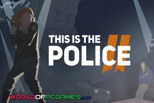 This Is The Police 2 Free Download PC Game By Worldofpcgames.co