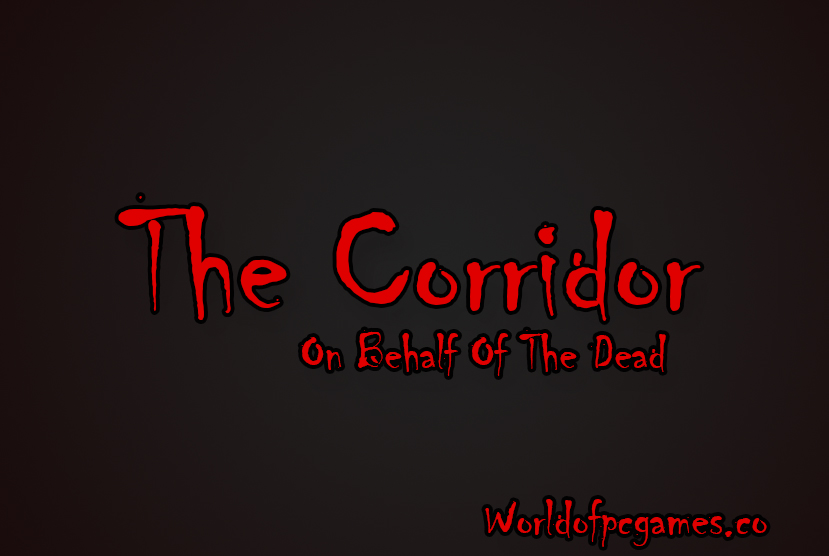 The Corridor On Behalf Of The Dead Free Download PC Game By Worldofpcgames.co