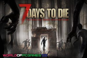 7 Days To Die Free Download PC Game By Worldofpcgames.co