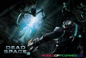Dead Space 2 Free Download PC Game By Worldofpcgames.co