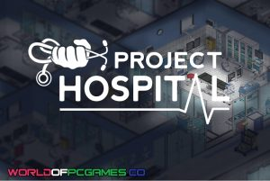 Project Hospital Free Download PC Game By Worldofpcgames.co