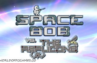 Space Bob Vs The Replicons Free Download PC Game By Worldofpcgames.co