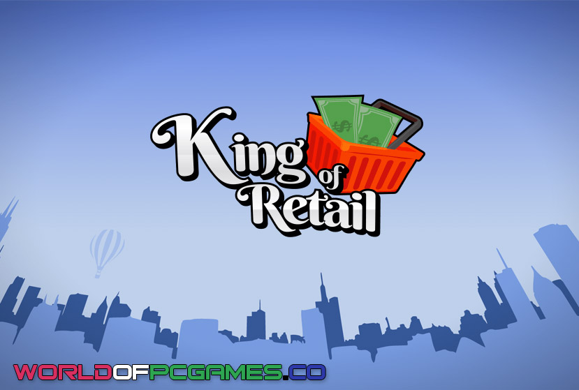 King Of Retail Free Download 2019 By Worldofpcgames.co.co