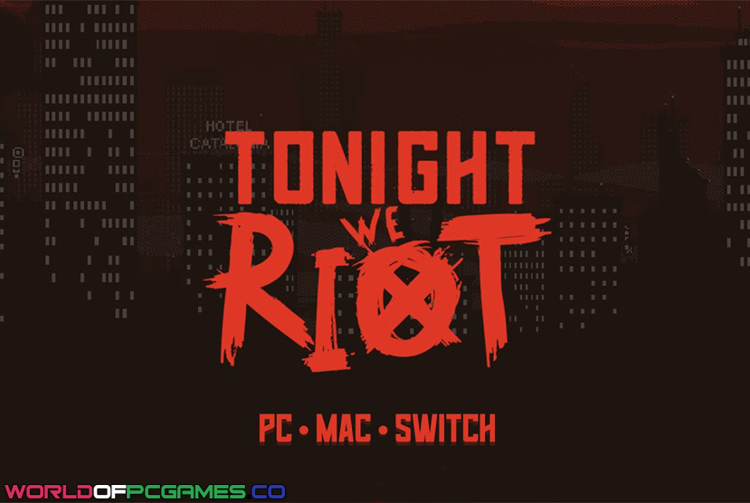 Tonight We Riot Free Download By Worldofpcgames
