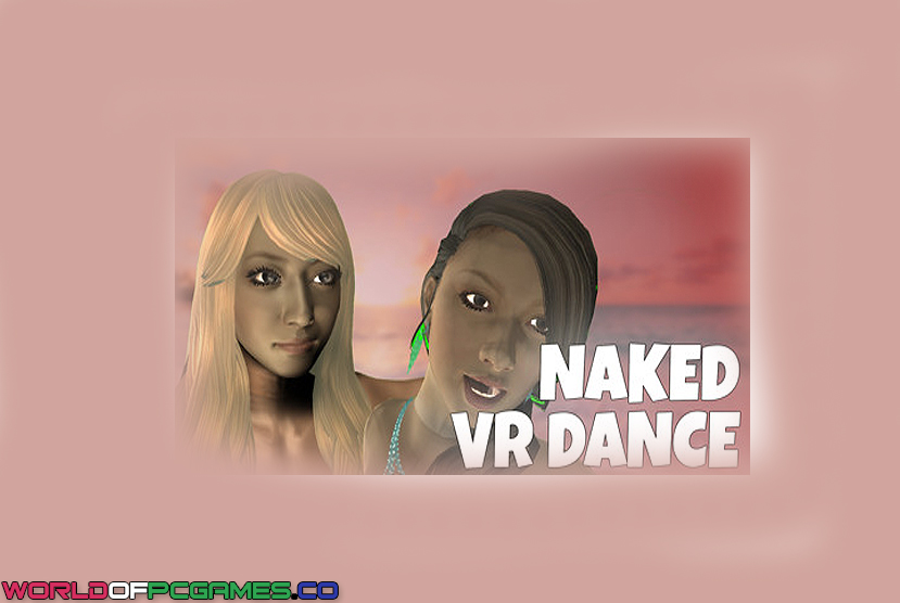 Naked VR Dance Free Download By Worldofpcgames